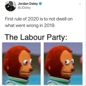 Reflecting on the biggest Labour defeat since the 30's: Jordan Daley  @JDaley  First rule of 2020 is to not dwell on  what went wrong in 2019.  The Labour Party: Reflecting on the biggest Labour defeat since the 30's