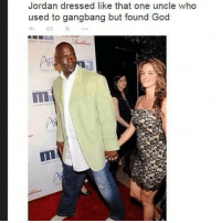 Gangbang, God, and Memes: Jordan dressed like that one uncle who  used to gangbang but found God  Im