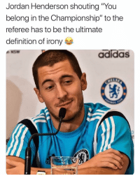 "Adidas, Memes, and Liverpool F.C.: Jordan Henderson shouting ""You  belong in the Championship"" to the  referee has to be the ultimate  definition of irony  adidas Tag a Liverpool fan 😂👇"
