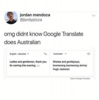 Google, Memes, and Omg: jordan mendoza  @jordypizza  omg didnt know Google Translate  does Australian  English-detected  Australian  40  Ladies and gentlemen, thank you  for coming this evening. Ed  Sheilas and gentlejoeys,  boomerang boomerang shrimp  Hugh Jackman  Open in Googlo Translate Aussie style