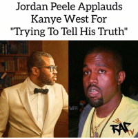 "Definitely, Jordan Peele, and Kanye: Jordan Peele Applauds  Kanye West For  ""Trying To Tell His Truth"" During his Rolling Stone's interview, Jordan Peele spoke about Kanye and applauds him for trying to tell his truth.⁣⁣ -⁣⁣ A lot of people claim that Kanye is stuck in the 'Sunken Place', which Jordan gave the definition to, 'a new term we have to aid us in the discussion of what appears, to me, to be black people choosing an ideology that is racist against black people"" but Jordan definitely doesn't think so. ⁣⁣ -⁣⁣ Jordan Peele had this to say,⁣⁣ ⁣⁣ ""However frustrated I am with what he's doing, the artist in me is like, 'He saw my movie!'"" Peele said. ""The thing about Kanye is, it feels to me that, whatever he's going through, he's trying to tell his truth. And there's something magnetic about people who are trying to tell the truth. I might be wrong, but my feeling is that even when he's saying something I disagree with, he's trying to tell his truth, and that's more than you can say about 90 percent of people.""⁣⁣ -⁣⁣ RapTVSTAFF: @thatkidcm⁣⁣ 📸 @matthew_felix 📸 @markseliger⁣⁣"
