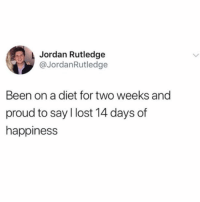 Winter, Lost, and Jordan: Jordan Rutledge  @JordanRutledge  Been on a diet for two weeks and  proud to say l lost 14 days of  happiness Winter body ready @jordanrutledge01
