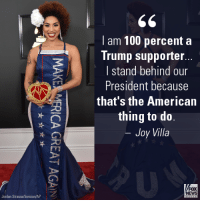 Love it: Jordan Strauss/Invision/AP  I am 100 percent a  Trump supporter...  I stand behind our  President because  that's the American  thing to do.  Joy Villa  FOX  NEWS Love it