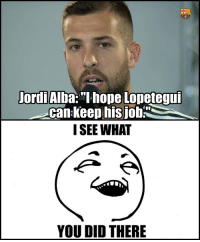 Memes, Hope, and 🤖: JordiAlba:I hope Lopetegu  can keep hisjoh  I SEE WHAT  YOU DID THERE We hope too Jordi. We hope too. https://t.co/JUsDWVsiw9
