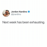 Friday, Girl Memes, and Been: Jordon Nardino  @jnardingo  Next week has been exhausting. Is it Friday yet? @jnardino