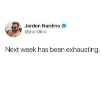 Friday, Funny, and Been: Jordon Nardino  @jnardino  Next week has been exhausting. Is it Friday yet? @jnardino