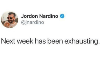 Funny, Been, and Next: Jordon Nardino  @jnardino  Next week has been exhausting Ugh. It's been a long week. https://t.co/vZqH2mym6o