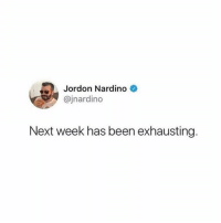 Funny, Been, and Next: Jordon Nardino  @jnardino  Next week has been exhausting. Who else already feels this? 😴 https://t.co/IkgIw4KPTe