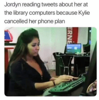 Computers, Funny, and Memes: Jordyn reading tweets about her at  the library computers because Kylie  cancelled her phone plan SarcasmOnly