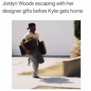 They violated on this one 😂😂😂: Jordyn Woods escaping with her  designer gifts before Kylie gets home They violated on this one 😂😂😂