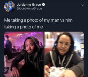 He thinks she looks good no matter what. by ItsThe50sAudrey MORE MEMES: Jordynne Grace  @JordynneGrace  Me taking a photo of my man vs him  taking a photo of me He thinks she looks good no matter what. by ItsThe50sAudrey MORE MEMES