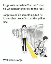 "Memes, Cross, and Good: Jorge watches while Tom can't stop  his wheelchair and rolls to the rails.  Jorge would do something, but he  knows that he can't cross the yellow  line  Well done, Jorge <p>Good man jorge via /r/memes <a href=""http://ift.tt/2AiZvL4"">http://ift.tt/2AiZvL4</a></p>"