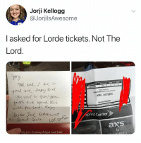 hi: Jorji Kellogg  @JorjilsAwesome  l asked for Lorde tickets. Not The  Lord  gery  SECTION  AEG Presents  ANight with Our Lond and savir  JOEL OSTEEN  want to gnou you  and spind wwe  Sprint Center  print Center  axs  is  ay your Christmas dreams come trtue! hi
