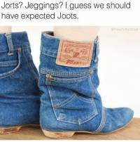 Girl Memes, Jorts, and Expected: Jorts? Jeggings? I quess we should  have expected Joots.  BeADad 😂😂😂😂 RP: @howtobeadad 👈🏿