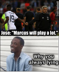 """Jose Mourinho will play a youngster? lol: Jose: """"Marcus will play alot.""""  Why you  always lying Jose Mourinho will play a youngster? lol"""