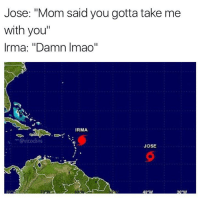 """Y'all taking this too far 🤦♂️😂 https://t.co/1TtFAtdE0t: Jose: """"Mom said you gotta take me  with you""""  Irma: """"Damn Imao""""  IRMA  ··-@vicodins  JOSE Y'all taking this too far 🤦♂️😂 https://t.co/1TtFAtdE0t"""