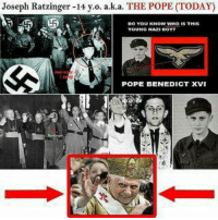 He was a Nazi ?: Joseph Ratzinger-14 a.k.a. THE POPE (TODAY)  15 TH  POPE BENEDICT XVI He was a Nazi ?