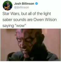 """Some of the memes people come up with😂😂 -: Josh Billinson  billinson  Star Wars, but all of the light  saber sounds are Owen Wilson  saying """"wow Some of the memes people come up with😂😂 -"""