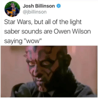 """This Wins: Josh Billinson  @jbillinson  Star Wars, but all of the light  saber sounds are Owen Wilson  saying """"wow This Wins"""