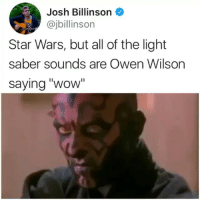 """So glad this exists.: Josh Billinson  @jbillinson  Star Wars, but all of the light  saber sounds are Owen Wilson  saying """"wow So glad this exists."""