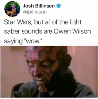 """@jbillinson omg this is amazing 🔥🔥🔥🔥🔥: Josh Billinson  @jbillinson  Star Wars, but all of the light  saber sounds are Owen Wilson  saying """"wow @jbillinson omg this is amazing 🔥🔥🔥🔥🔥"""