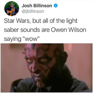 "Star Wars, Tumblr, and Twitter: Josh Billinson  @jbillinson  Star Wars, but all of the light  saber sounds are Owen Wilson  saying ""wow"" tastefullyoffensive:If this isn't art, I don't know what is. 🔊 (via jbillinson)"
