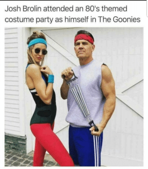 Im gonna hit you so hard when you wake up your clothes are gonna be out of style!: Josh Brolin attended an 80's themed  costume party as himself in The Goonies Im gonna hit you so hard when you wake up your clothes are gonna be out of style!