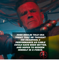 Facts, Memes, and Deadpool: JOSH BROLIN TOLD USA  TODAY THAT HE THOUGHT  HIS DEADPOOL 2  PERFORMANCE AS CABLE  COULD HAVE BEEN BETTER,  AND HOPES TO REDEEM  HIMSELF IN X-FORCE.  DEADROOL  FACTS Double tap if you disagree and thought he was 🔥🔥 in Deadpool 2! • • • • Follow @deadpoolfacts for your daily Deadpool dose. 👇👇👇👇 ryanreynolds xforce deadpool2 mcu infinitywar deadpool marvel wadewilson stanlee joshbrolin