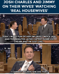 "Target, youtube.com, and Watch: JOSH CHARLES AND JIMMY  ON THEIR WIVES' WATCHING  REAL HOUSEWIVES'   JOSH:I MAKE FUN OF HER IMY WIFEI MOCK HER  AND TEN MINUTES LATERIVE GOT SOMEICE  CREAMAND IM JUST LIKE   #FALLONTONIGHT  羽羽羽""  ""I CANNOT BELIEVE SHE DID THAT <p>Josh Charles and Jimmy have <a href=""https://www.youtube.com/watch?v=O7Qs6jyYViA&amp;list=UU8-Th83bH_thdKZDJCrn88g"" target=""_blank"">the same guilty pleasure</a>&hellip;</p>"