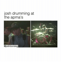 Chelsea, Memes, and Live: josh drumming at  the apma's  @joshdunsleg I'm guessing I missed the live stream -chelsea