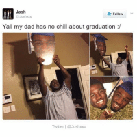 Extra. But I love it. This is gonna be my headass when my kids graduate. • • Want a shoutout? DM for info. • • { funnytumblr textposts funnytextpost tumblr funnytumblrpost tumblrfunny followme tumblrfunny textpost tumblrpost haha shoutout}: Josh  Follow  @Joshxxu  Yall my dad has no chill about graduation  Twitter @Joshxxu Extra. But I love it. This is gonna be my headass when my kids graduate. • • Want a shoutout? DM for info. • • { funnytumblr textposts funnytextpost tumblr funnytumblrpost tumblrfunny followme tumblrfunny textpost tumblrpost haha shoutout}
