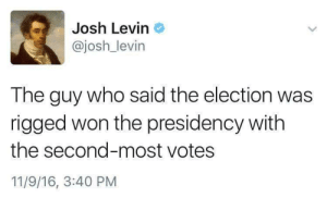 Target, Tumblr, and Blog: Josh Levin o  @josh_levin  The guy who said the election was  rigged won the presidency with  the second-most votes  11/9/16, 3:40 PM liberalsarecool:  Chew on this.