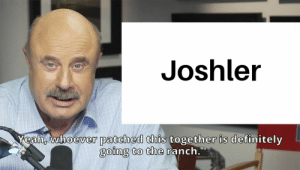 Definitely, Yeah, and Who: Joshler  Yeah, whoever patched this together is definitely  going to the ranch. There are still people who ship the poor dudes... what am I supposed to do?