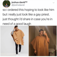 Memes, Good, and Thought: joshua davidTM  @joshxdavid  so i ordered this hoping to look like him  but i really just look like a gay priest.  just thought i'd share in case you're in  need of a good lauglh Nailed it?