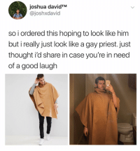 Good, Dank Memes, and Thought: joshua davidTM  @joshxdavid  so i ordered this hoping to look like him  but i really just look like a gay priest. just  thought i'd share in case you're in need  of a good laugh (@joshxdavidd)