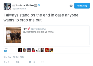 Lmao, Irl, and Me IRL: (((Joshua Malina)))  @JoshMalina  Following  I always stand on the end in case anyone  wants to crop me out.  Tay@lovelybellamyy  @JoshMalina just this ya know?  LIKES  10  9:51 AM-10 Jan 2017  わ5  1  10 me irl #meirl #lmao