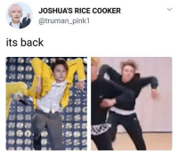 back and better than ever: JOSHUA'S RICE COOKER  @truman_pink1  its back back and better than ever