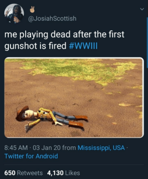 Screw our Politicians. We ain't fighting no ww3: @JosiahScottish  me playing dead after the first  gunshot is fired #WWIII  8:45 AM · 03 Jan 20 from Mississippi, USA ·  Twitter for Android  650 Retweets 4,130 Likes Screw our Politicians. We ain't fighting no ww3