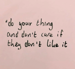 """don t: jour thing  and don't care if  """"do  then don 't lile it"""