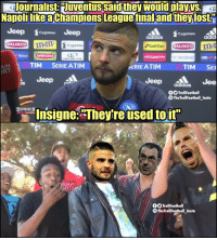 Adidas, Memes, and Lost: Journalist: playus.  NapolilikeaChampions League finaland they lost.  Huventussaidthey would  LINGLO  they lost  Jeep 1oropams Jeep  Cygames  adidas  adid  m&m  Cygames  Banca  randstad  LINGLONG TIRE  IUM  RT  TIM SERIE ATIM  TIM SER  ERIE ATIM  Jeep  Jee  is  adidas  OTrollFootball  TheTrollFootball_Insta  signeTheyre used toit  DOMENICAn  TrollFootball  TheTrollFootball_Insto That burn from Insigne 🔥 https://t.co/UTh31SXHL8