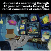 Racist, Old, and Celebrities: Journalists searching through  10 year old tweets looking for  racist comments of celebrities  CO Hmm
