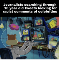 Be Like, Racist, and Old: Journalists searching through  10 year old tweets looking for  racist comments of celebrities  Co It really do be like that