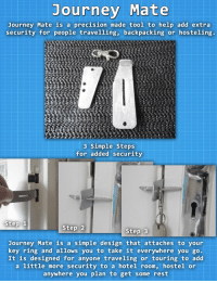 """<p><a href=""""https://novelty-gift-ideas.tumblr.com/post/159986015823/journey-mate-is-a-precision-made-tool-to-help-add"""" class=""""tumblr_blog"""">novelty-gift-ideas</a>:</p><blockquote><p><b><a href=""""http://www.journeymatelock.com"""">Journey Mate</a>is a precision made tool to help add extra security for people travelling, backpacking or hosteling.</b></p></blockquote>: Journey Mate  Journey Mate is a precision made tool to help add extra  security for people travelling, backpacking or hosteling.  3 Simple Steps  for added security  Step 1  Step 2  Step 3  Journey Mate is a simple design that attaches to your  key ring and allows you to take it everywhere you go  It is designed for anyone traveling or touring to add  a little more security to a hotel room, hostel or  anywhere you plan to get some rest <p><a href=""""https://novelty-gift-ideas.tumblr.com/post/159986015823/journey-mate-is-a-precision-made-tool-to-help-add"""" class=""""tumblr_blog"""">novelty-gift-ideas</a>:</p><blockquote><p><b><a href=""""http://www.journeymatelock.com"""">Journey Mate</a>is a precision made tool to help add extra security for people travelling, backpacking or hosteling.</b></p></blockquote>"""