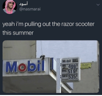 These gas prices way too high 😩 https://t.co/JgRii7kuxJ: Jow  @nasmara  yeah i'm pulling out the razor scooter  this summer  Mobil EIll  535 These gas prices way too high 😩 https://t.co/JgRii7kuxJ