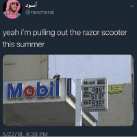 Funny, Money, and Scooter: Jow  @nasmarai  yeah i'm pulling out the razor scooter  this summer  Mobil LL  499  5199  5/22/18, 4:35 PM I'm about to start walking and save that gas money
