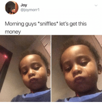 Money, Relatable, and Joy: Joy  @joymorr1  Morning guys *sniffles* let's get this  money rise 😪 and grind 😭