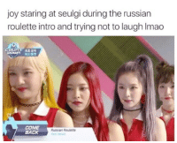 Russian, Back, and Joy: joy staring at seulgi during the russian  roulette intro and trying not to laugh Imado  COL T  pour  ai,초 공개  醜드림  COME  BACK  Russian Roulette  ed elve me tho