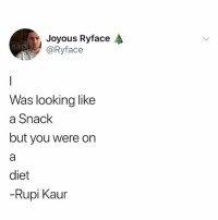 Diet, Looking, and You: Joyous Ryface  @Ryface  nap  Was looking like  a Snack  but you were on  diet  -Rupi Kaur ABHA