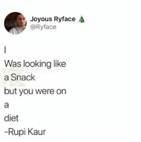 Memes, Diet, and 🤖: Joyous Ryface  @Ryface  nap  Was looking like  a Snack  but you were on  diet  Rupi Kaur 🤣Damn