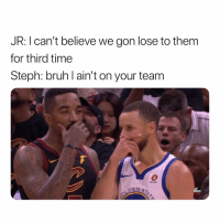 Abc, Bruh, and Funny: JR: I can't believe we gon lose to them  for third time  Steph: bruh l ain't on your team  DEN S  abc Lmaoo Jr on his way to Oracle for game 5 👉🏽(via: @jim_dietz)